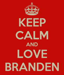 Poster: KEEP CALM AND LOVE BRANDEN