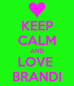 Poster: KEEP CALM AND LOVE  BRANDI