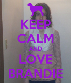 Poster: KEEP CALM AND LOVE BRANDIE