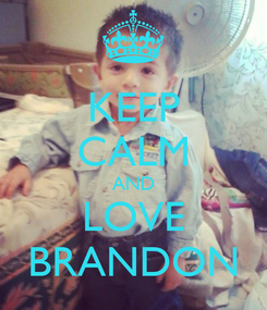 Poster: KEEP CALM AND LOVE BRANDON