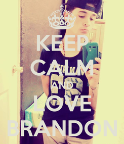 Poster: KEEP CALM AND LOVE BRANDON