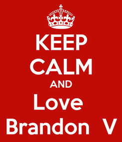 Poster: KEEP CALM AND Love  Brandon  V