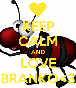 Poster: KEEP CALM AND LOVE BRANKO<3