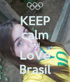 Poster: KEEP calm and LoVe Brasil