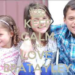 Poster: KEEP CALM AND LOVE  BRATAYLEY