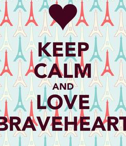 Poster: KEEP CALM AND LOVE BRAVEHEART