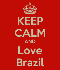 Poster: KEEP CALM AND Love Brazil