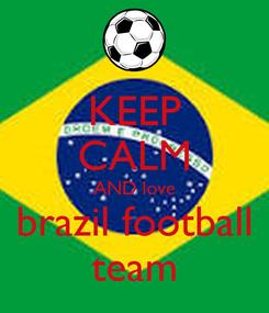 Poster: KEEP CALM AND love brazil football team