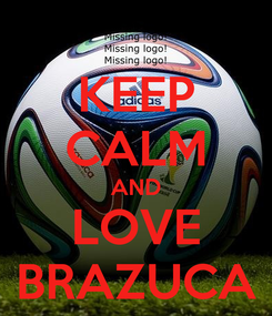 Poster: KEEP CALM AND LOVE BRAZUCA