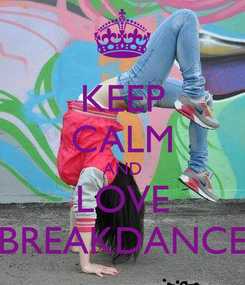 Poster: KEEP CALM AND LOVE BREAKDANCE