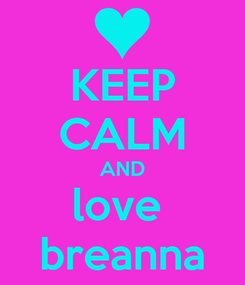 Poster: KEEP CALM AND love  breanna