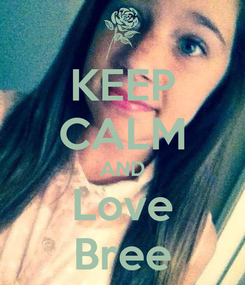 Poster: KEEP CALM AND Love Bree