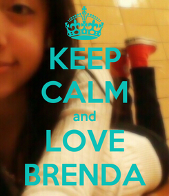 Poster: KEEP CALM and LOVE BRENDA
