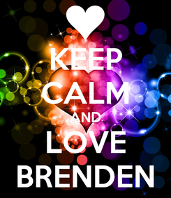 Poster: KEEP CALM AND LOVE BRENDEN