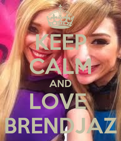 Poster: KEEP CALM AND LOVE  BRENDJAZ