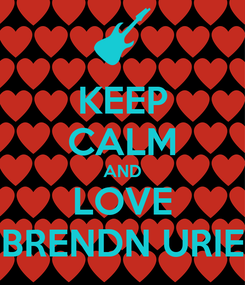 Poster: KEEP CALM AND LOVE BRENDN URIE