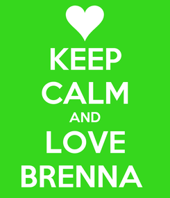 Poster: KEEP CALM AND LOVE BRENNA