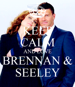 Poster: KEEP CALM AND LOVE BRENNAN & SEELEY