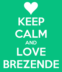 Poster: KEEP CALM AND LOVE BREZENDE