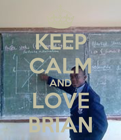 Poster: KEEP CALM AND LOVE BRIAN