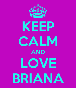 Poster: KEEP CALM AND LOVE BRIANA