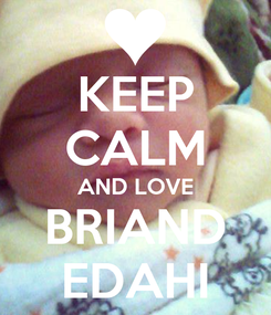 Poster: KEEP CALM AND LOVE BRIAND EDAHI