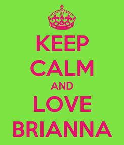 Poster: KEEP CALM AND LOVE BRIANNA
