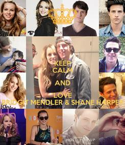 Poster: KEEP CALM AND LOVE BRIDGIT MENDLER & SHANE HARPER