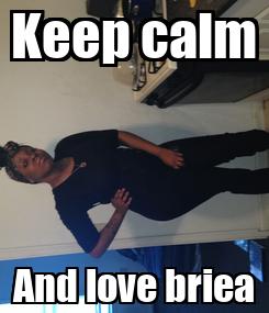 Poster: Keep calm And love briea