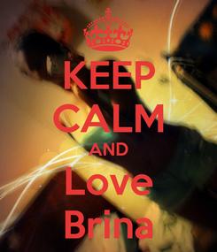 Poster: KEEP CALM AND Love Brina