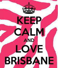 Poster: KEEP CALM AND LOVE BRISBANE