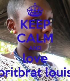 Poster: KEEP CALM AND love britbrat louis