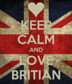 Poster: KEEP CALM AND LOVE BRITIAN