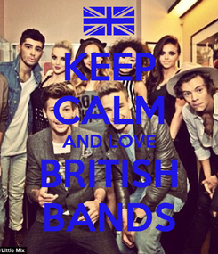 Poster: KEEP CALM AND LOVE BRITISH BANDS