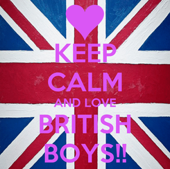Poster: KEEP CALM AND LOVE BRITISH BOYS!!