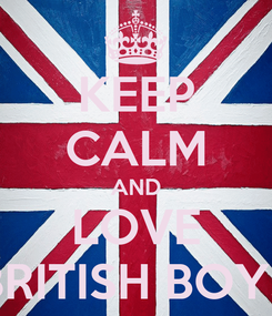 Poster: KEEP CALM AND LOVE BRITISH BOYS