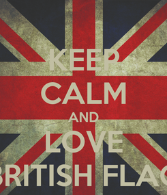 Poster: KEEP CALM AND LOVE BRITISH FLAG