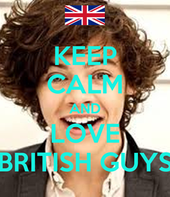 Poster: KEEP CALM AND LOVE BRITISH GUYS