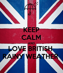 Poster: KEEP CALM AND LOVE BRITISH  RAINY WEATHER