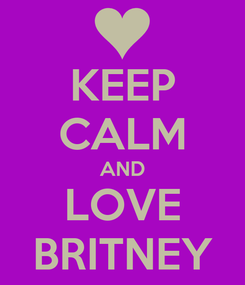 Poster: KEEP CALM AND LOVE BRITNEY