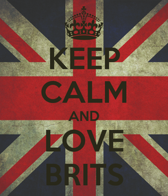 Poster: KEEP CALM AND LOVE BRITS
