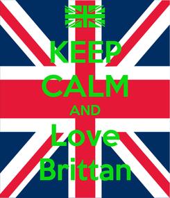 Poster: KEEP CALM AND Love Brittan