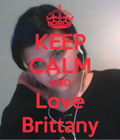 Poster: KEEP CALM AND Love Brittany