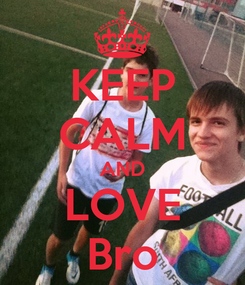 Poster: KEEP CALM AND LOVE Bro