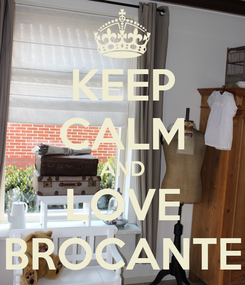 Poster: KEEP CALM AND LOVE BROCANTE