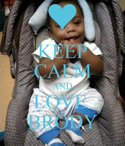 Poster: KEEP CALM AND LOVE  BRODY
