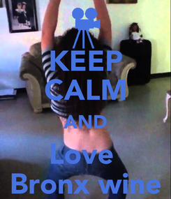 Poster: KEEP CALM AND Love  Bronx wine