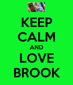 Poster: KEEP CALM AND LOVE BROOK
