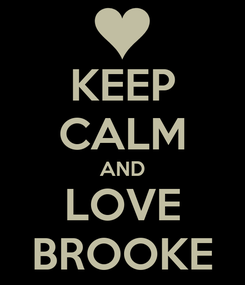Poster: KEEP CALM AND LOVE BROOKE
