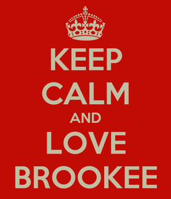 Poster: KEEP CALM AND LOVE BROOKEE